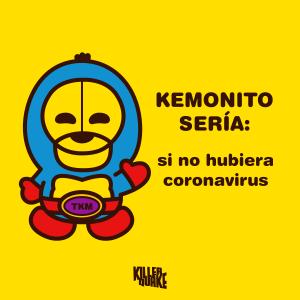 Kemonito sería si no hubiera coronavirus